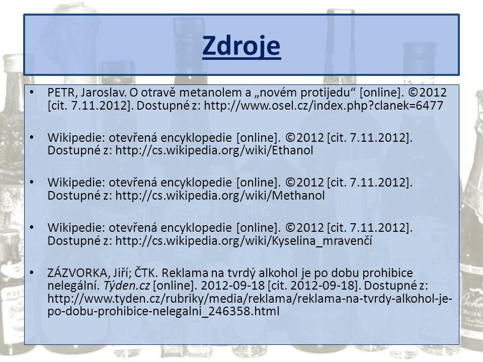 """Zdroje PETR, Jaroslav. O otravě metanolem a """"novém protijedu [online]. ©2012 [cit. 7.11.2012]. Dostupné z: http://www.osel.cz/index.php clanek=6477."""